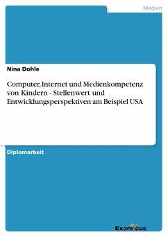 Computer, Internet und Medienkompetenz von Kindern - Stellenwert und Entwicklungsperspektiven am Beispiel USA