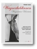 Wagnerheldinnen - Berühmte Isolden und Brünnhilden aus einem Jahrhundert