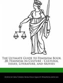 The Ultimate Guide to Feminism Book 28: Feminism in Culture - Cultural Issues, Literature, and Movies