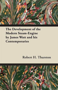 The Development of the Modern Steam-Engine by James Watt and his Contemporaries