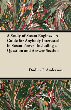A Study of Steam Engines - A Guide for Anybody Interested in Steam Power -Including a Question and Answer Section