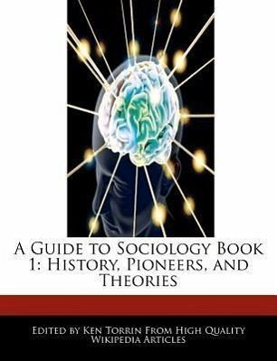 A Guide to Sociology Book 1: History, Pioneers, and Theories - Torrin, Ken