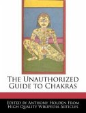 The Unauthorized Guide to Chakras