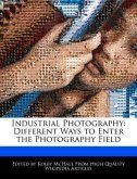 Industrial Photography: Different Ways to Enter the Photography Field