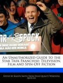 An Unauthorized Guide to the Star Trek Franchise: Television, Film and Spin-Off Fiction