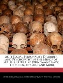Anti-Social Personality Disorder and Psychopathy in the Minds of Serial Killers Like John Wayne Gacy, Ted Bundy, Ed Gein, and More