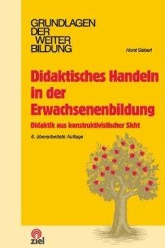Didaktisches Handeln in der Erwachsenenbildung - Siebert, Horst