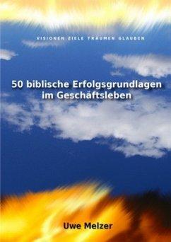 50 biblische Erfolgsgrundlagen im Geschäftsleben - Melzer, Uwe
