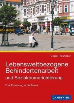 Lebensweltbezogene Behindertenarbeit und Sozialraumorientierung - Theunissen, Georg