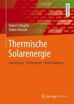 Thermische Solarenergie - Stieglitz, Robert; Heinzel, Volker