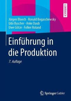 Einführung in die Produktion - Bloech, Jürgen; Bogaschewsky, Ronald; Buscher, Udo; Daub, Anke; Götze, Uwe; Roland, Folker