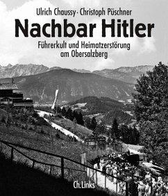 Nachbar Hitler - Chaussy, Ulrich;Püschner, Christoph