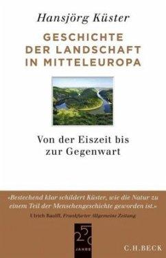 Geschichte der Landschaft in Mitteleuropa - Küster, Hansjörg
