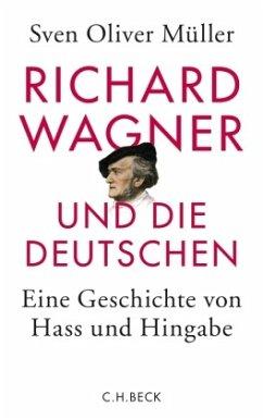 Richard Wagner und die Deutschen - Müller, Sven Oliver