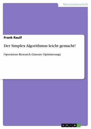 Der Simplex Algorithmus leicht gemacht! von Frank Raulf ...