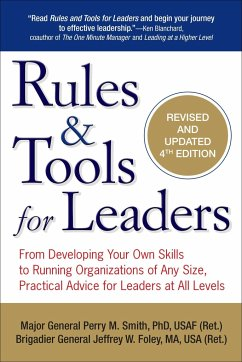 Rules & Tools for Leaders: From Developing Your Own Skills to Running Organizations of Any Size, Practical Advice for Leaders at All Levels - Smith, Perry M.