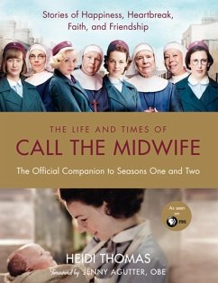 The Life and Times of Call the Midwife: The Official Companion to Seasons One and Two - Thomas, Heidi