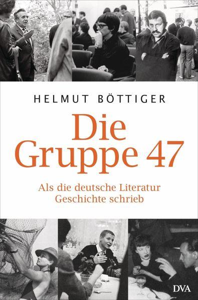 Die Gruppe 47 - Böttiger, Helmut