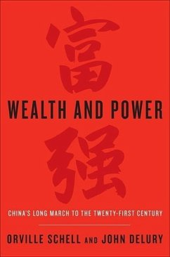 Wealth and Power: China's Long March to the Twenty-First Century - Schell, Orville; Delury, John