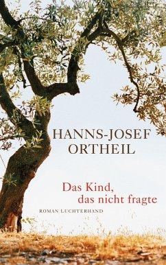 Das Kind, das nicht fragte - Ortheil, Hanns-Josef