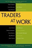 Traders at Work: How the World's Most Successful Traders Make Their Living in the Markets