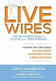 Live Wires: Insulating Your Child Against College Frenzy, Achievement Mania & Media Explosion