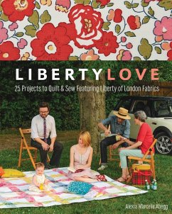 Liberty Love: 25 Projects to Quilt & Sew Featur...