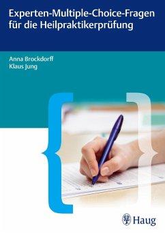 Experten-Multiple-Choice-Fragen für die Heilpraktikerprüfung - Brockdorff, Anna; Jung, Klaus