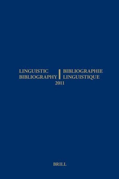Linguistic Bibliography for the Year 2011 / / Bibliographie Linguistique de l'Année 2011: And Supplement for Previous Years / Et Complement Des Années