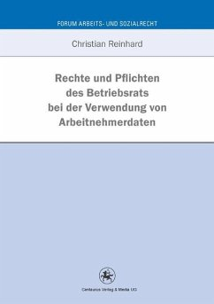 Rechte und Pflichten des Betriebsrats bei der Verwendung von Arbeitnehmerdaten - Reinhard, Christian