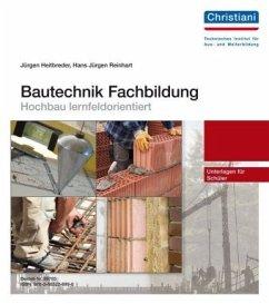 Bautechnik Fachbildung - Hochbau lernfeldorientiert - Heitbreder, Jürgen; Reinhart, Hans J.