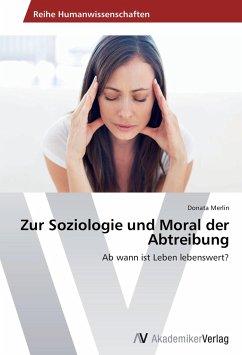 Zur Soziologie und Moral der Abtreibung