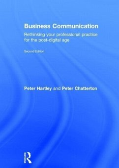 Business Communication: Rethinking Your Professional Practice for the Post-Digital Age - Hartley, Peter; Chatterton, Peter