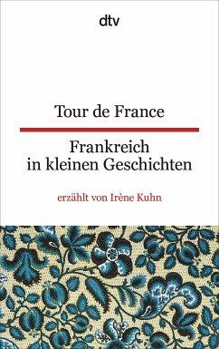 Tour de France Frankreich in kleinen Geschichten - Tour de France, Frankreich in kleinen Geschichten