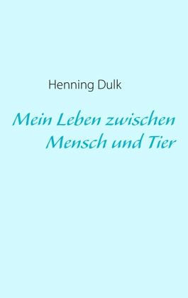 book mein leben zwischen mensch tier henning dulk