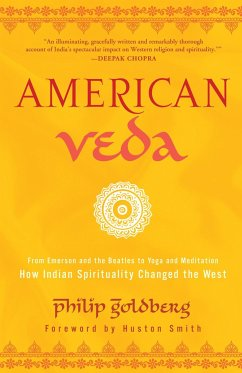American Veda: From Emerson and the Beatles to Yoga and Meditation--How Indian Spirituality Changed the West - Goldberg, Philip