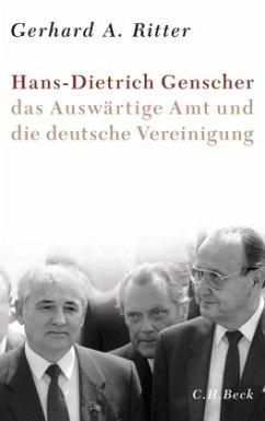Hans-Dietrich Genscher, das Auswärtige Amt und die deutsche Vereinigung - Ritter, Gerhard A.