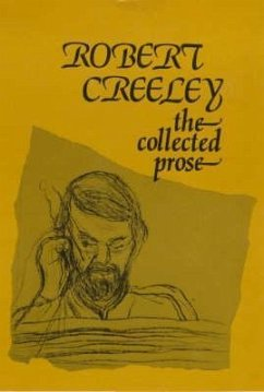 The Collected Prose of Robert Creeley (Signed Edition) - Creeley, Robert
