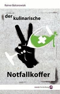 Der kulinarische Notfallkoffer - Balcerowiak, Rainer