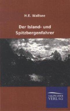 Der Island- und Spitzbergenfahrer - Wallsee, H. E.