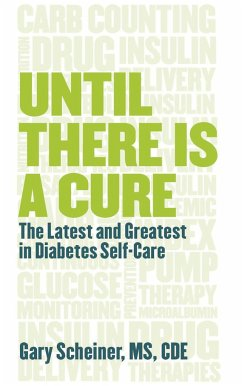 Until There Is a Cure: The Latest and Greatest in Diabetes Self-Care - Scheiner, Gary