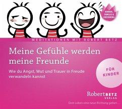 Meine Gefühle werden meine Freunde, 1 Audio-CD - Betz, Robert