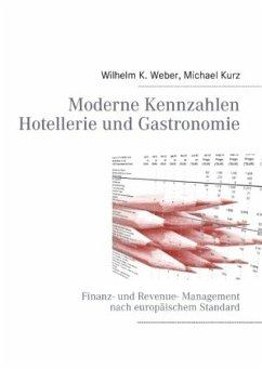 Moderne Kennzahlen für Hotellerie und Gastronomie - Weber, Wilhelm K.; Kurz, Michael