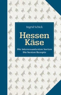 Hessen Käse - Die interessantesten Sorten. Die besten Rezepte - Schick, Ingrid