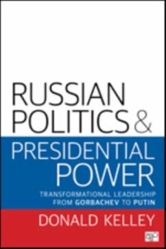 Russian Politics and Presidential Power: Transformational Leadership from Gorbachev to Putin - Kelley, Donald R.