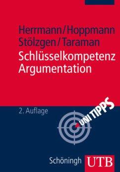 Schlüsselkompetenz Argumentation - Herrmann, Markus; Hoppmann, Michael; Stölzgen, Karsten; Taraman, Jasmin