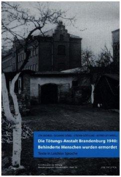Die Tötungs-Anstalt Brandenburg 1940: Behinderte Menschen wurden ermordet