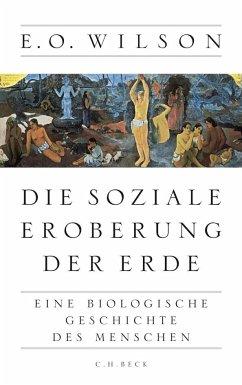 Die soziale Eroberung der Erde - Wilson, Edward O.