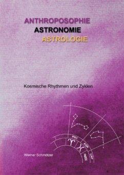 Anthroposophie - Astronomie - Astrologie - Schmötzer, Werner
