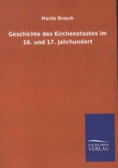 Geschichte des Kirchenstaates im 16. und 17. Jahrhundert - Brosch, Moritz